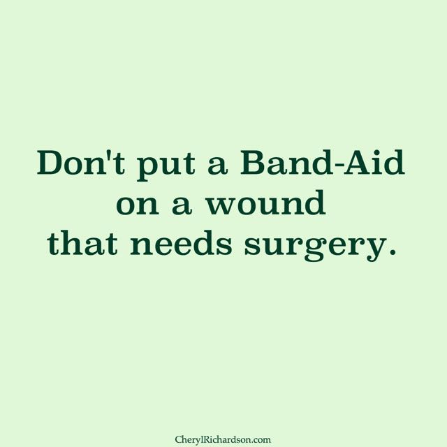 don't put a band-aid on surgery