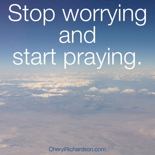 Stop worrying and start praying